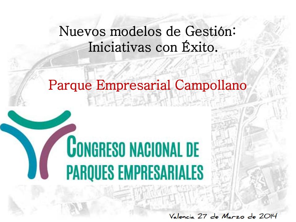 Nuevos modelos de Gestión: Iniciativas con Éxito. Parque Empresarial Campollano.