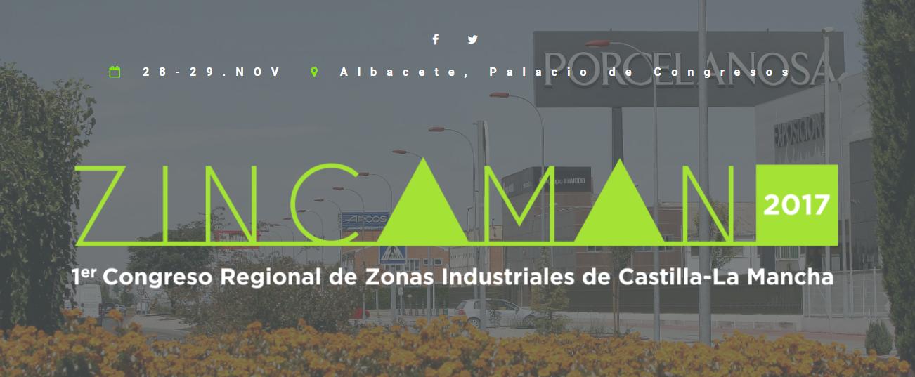 Primer Congreso Regional de Zonas Industriales de Castilla-La Mancha: ZINCAMAN. 28 y 29 de noviembre de 2017